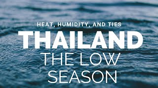 Humidity, Ties, and Life during Low Season in Thailand