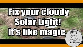 Fix your cloudy Solar Light!  It's like magic...