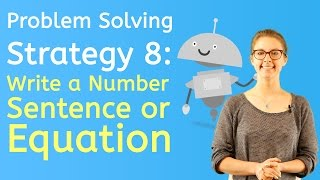 Problem Solving Strategy 8: Write a Number Sentence or Equation