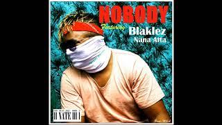 NATE   Nobody Ft. Nana Atta & Blaklez (Audio)