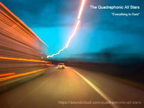 """The Quadraphonic All Stars - """"Everything Is Ours"""" 2013 (Audio)"""