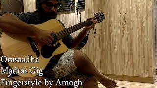 Orasaadha Ll Madras Gig Ll Fingerstyle Guitar Cover By Amogh