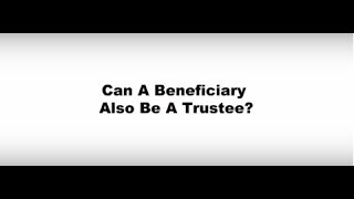 Can a Beneficiary also be a Trustee?