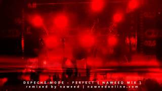 Depeche Mode - Perfect [ Naweed Mix ] HD
