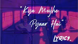 Kya Mujhe Pyaar Hai Lyrics - Unplugged Cover   - YouTube