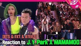 [Reaction Cam] BTS & TXT & ATEEZ Reaction to J.Y.Park(박진영) X MAMAMOO(마마무) l 2019MAMA x M2