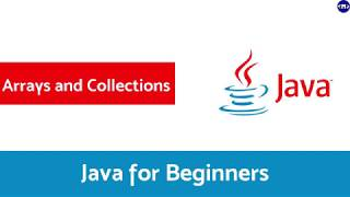 Arrays and Collections in Java - Java Tutorial For Beginners