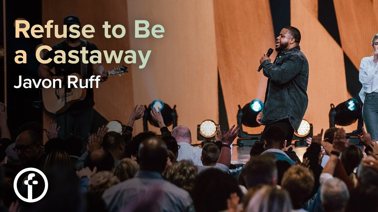 Refuse to Be a Castaway  by  Pastor Javon Ruff
