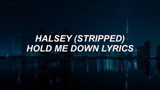 Hold Me Down (stripped)  Halsey Lyrics