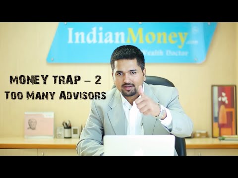 MONEY TRAP - 2 : Too Many Advisors