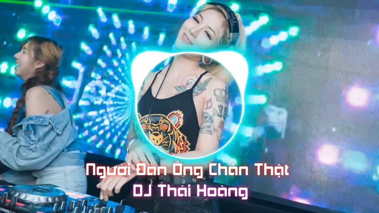 Người Đàn Ông Chân Thật 2018 - DJ Thái Hoàng Remix | Ánh Chuột