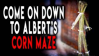 """""""Come On Down to Albert's Corn Maze for a Hauntingly Good Time"""" 