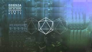 Odesza - Say My Name (Tabrill Remix)