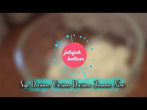 Jelajah Kuliner : Sop Durian, Varian Durian Jaman Now