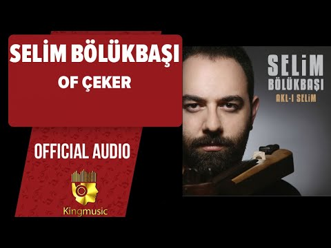 Selim Bölükbaşı – Of Çeker – (Official Audio)
