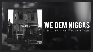 Lil Durk - We Dem Niggas ft Mozzy and Ikey (Official Audio)