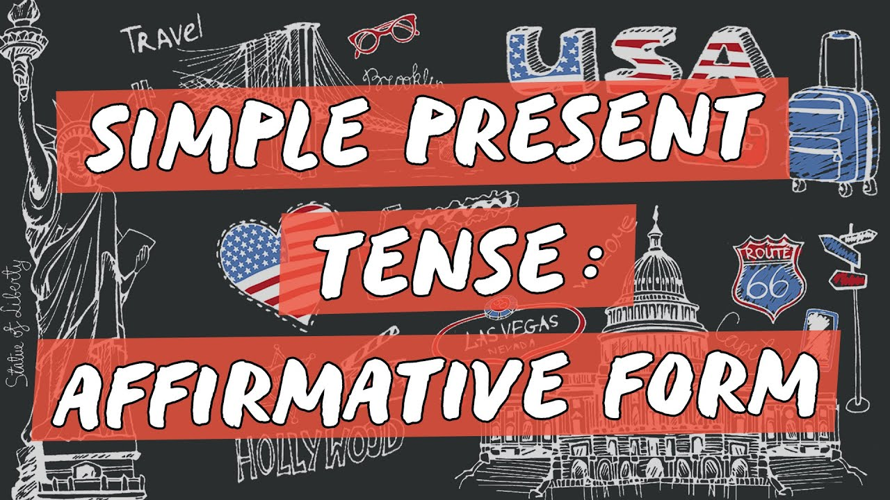 Simple Present Tense: Affirmative Form