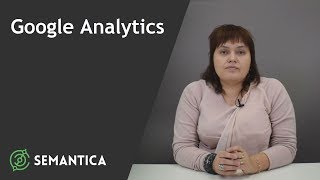 Google Analytics: что это такое и для чего она нужна | SEMANTICA