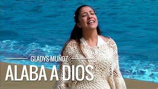Alaba a Dios | Gladys Muñoz | Videoclip Oficial