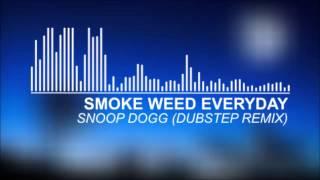 Snoop Dogg - Smoke Weed Everyday (Dubstep Remix)