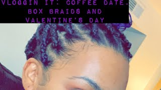 Coffee date, box braids and Valentine's day 🎥JaleaNicole  (S1Ep5)