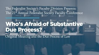 Click to play: Panel: Who's Afraid of Substantive Due Process?: Original Meaning and the Due Process of Law
