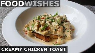 Creamy Chicken Toast - Food Wishes