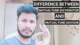 Difference Between Mutual Fund Distributor And Mutual Fund Advisor