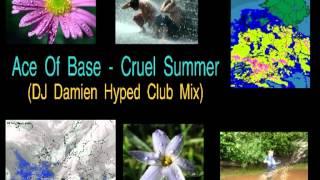 Ace Of Base - Cruel Summer (DJ Damien Hyped Club Mix)