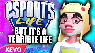 Esports life but it's a terrible life