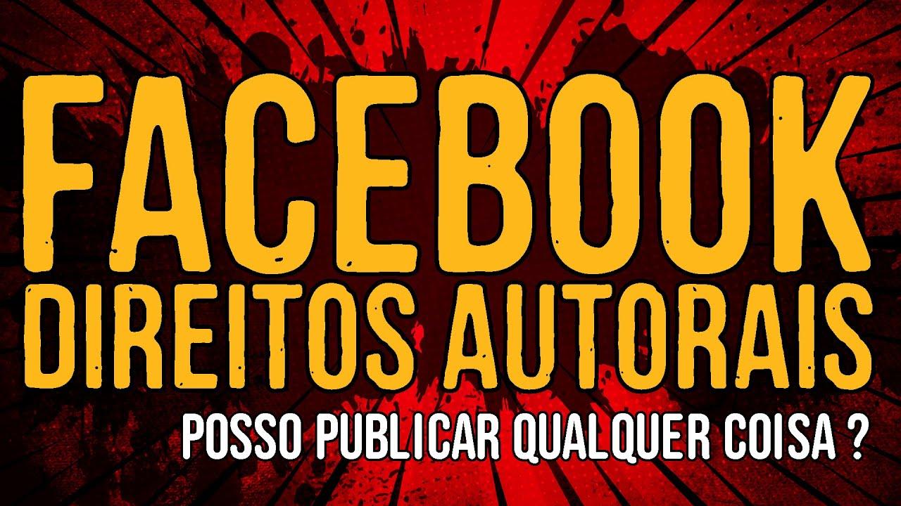 Direitos Autorais – Posso Publicar Qualquer Coisa – Facebook