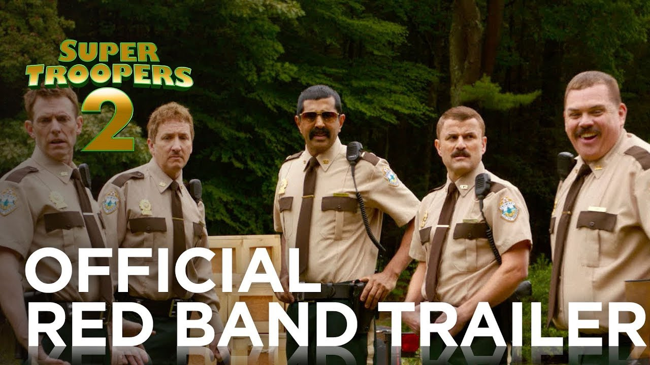 >SUPER TROOPERS 2: OFFICIAL RED BAND TRAILER