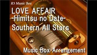LOVE AFFAIR -Himitsu no Date-/Southern All Stars [Music Box]