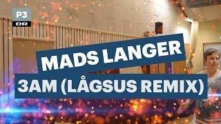 Mads Langer   3AM (Lågsus Remix) | Lågsus | DR P3