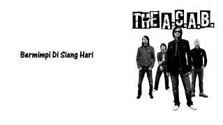 The A.C.A.B. - Bermimpi Di Siang Hari (Lirik)