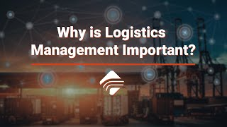 Why is Logistics Management Important?