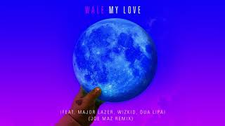 Wale - My Love (feat. Major Lazer, WizKid, Dua Lipa) [Joe Maz Remix]