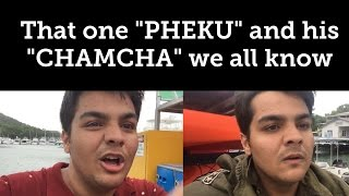 """That one """"PHEKU"""" and his """"CHAMCHA"""" we all know"""