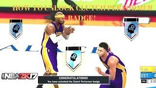 NBA 2K17- HOW TO UNLOCK CLUTCH PERFORMER BADGE TUTORIAL!