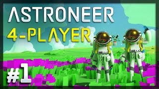 Astroneer - #1 - Co-op Space Madness! (4-Player Astroneer Gameplay)