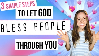 HOW TO LET GOD USE YOU to Bless Someone!