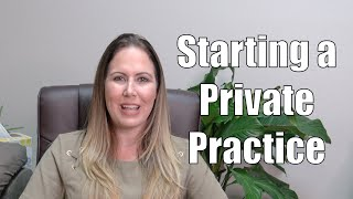 What Are The Steps To Starting a Private Practice?