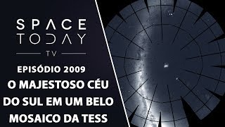 O MAJESTOSO CÉU DO SUL EM UM BELO MOSAICO DA TESS | SPACE TODAY TV EP2009 by Space Today