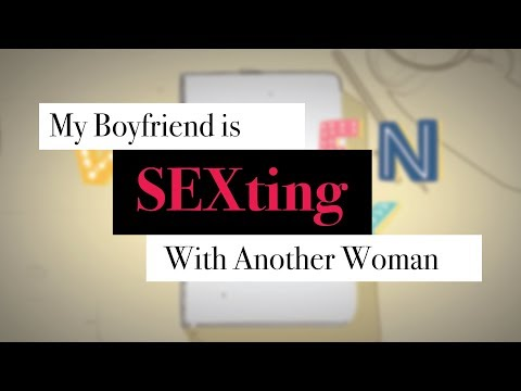 My Boyfriend is Sexting with Another Woman. Is He Cheating? Wrong or Right? Chat Steps.