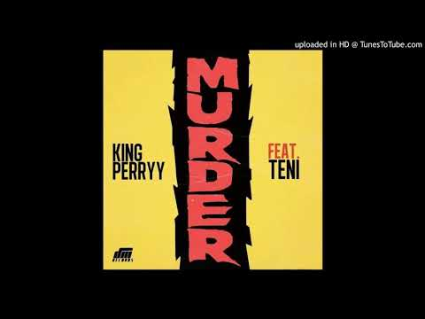 "King Perryy Ft. Teni – ""Murder"""