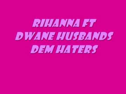 Rihanna ft Dwane Husbands - Dem Haters [incl lyrics]
