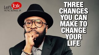 3 CHANGES YOU CAN MAKE THAT WILL CHANGE YOUR LIFE NEXT YEAR by RC BLAKES