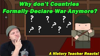 Why don't Countries Formally Declare War Anymore? | History Matters | A History Teacher Reacts