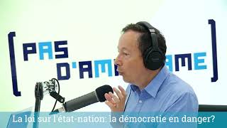 Pas d'amalgame #6 - la loi sur l'Etat-Nation: la démocratie en danger?