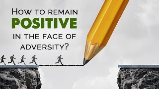 How to remain positive in the face of adversity | Motivational Videos | Enlightenment | Spiritual